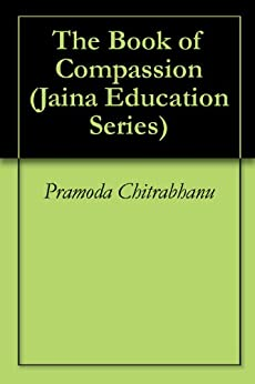 The Book of Compassion (Jaina Education Series 921) by [Chitrabhanu, Pramoda, Shah, Pravin K.]