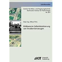 Bildbasierte Selbstlokalisierung von Straßenfahrzeugen (Schriftenreihe / Institut für Mess- und Regelungstechnik, Karlsruher Institut für Technologie)