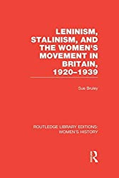Leninism, Stalinism, and the Women's Movement in Britain, 1920-1939: Volume 8 (Routledge Library Editions: Women's History) by Sue Bruley (2014-07-04)