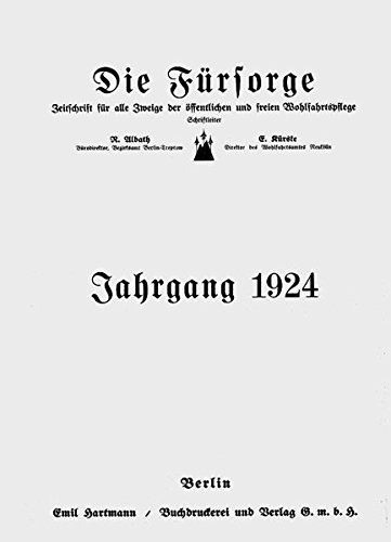 Die Fürsorge Berlin, 1. 1924-2. 1925/Deutsche Zeitschrift für Wohlfahrtspflege 1. 1925/26, April - 20. 1944/45: Zeitschrift für alle Zweige der 1. 1932/33 (Freie Wohlfahrtspflege) -