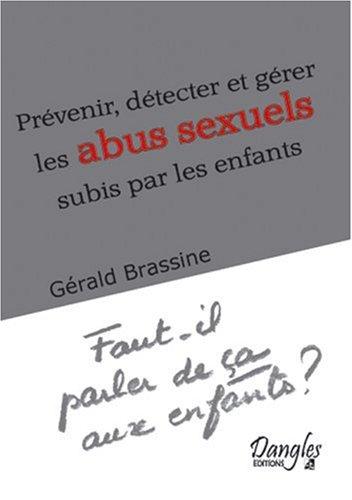 Prévenir, détecter et gérer les abus sexuels subis par les enfants par Gérald Brassine
