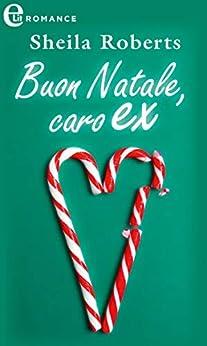 Buon Natale, caro ex (eLit) (Icicle Falls Vol. 2) di [Roberts, Sheila]