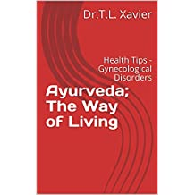 Ayurveda; The Way of Living: Health Tips - Gynecological Disorders (English Edition)