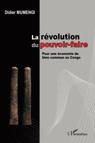 La révolution du pouvoir-faire: Pour une économie du bien commun au Congo