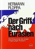 Der Griff nach Eurasien: Die Hintergründe des ewigen Krieges gegen Russland - Hermann Ploppa