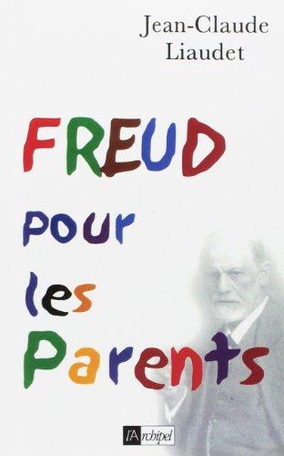 Freud pour les Parents par Jean-Claude Liaudet