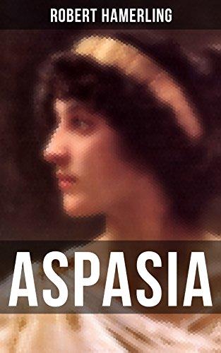 Aspasia: Historischer Roman - Lebensgeschichte der griechischen Philosophin und Redner