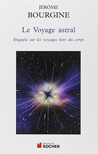 Le Voyage astral : Enquête sur les voyages hors du corps