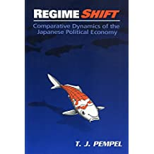Regime Shift: Comparative Dynamics of the Japanese Political Economy (Cornell Studies in Political Economy)