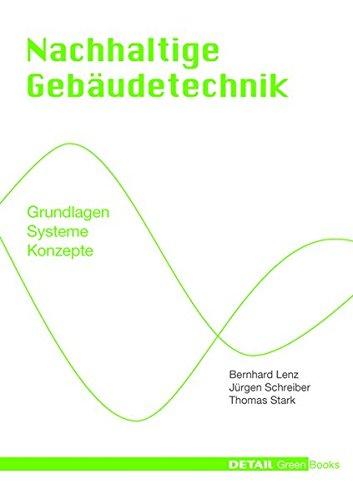Nachhaltige Gebäudetechnik: Grundlagen - Systeme - Konzepte (DETAIL Green Books) -