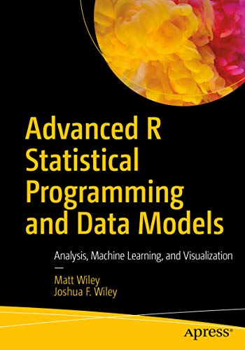 Advanced R Statistical Programming and Data Models: Analysis, Machine Learning, and Visualization (English Edition)