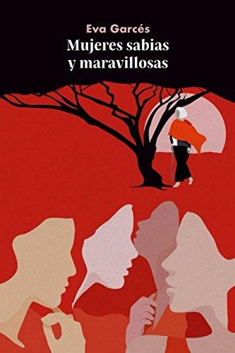 Mujeres sabias y maravillosas por Eva Garcés Soler