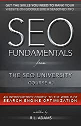 SEO Fundamentals: An Introductory Course to the World of Search Engine Optimization (The SEO University) (Volume 1) by R.L. Adams (2014-03-11)