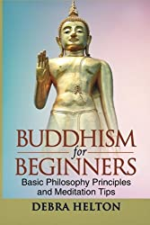Buddhism For Beginners: Basic Philosophy Principles and Meditation Tips by Debra Helton (2013-07-02)