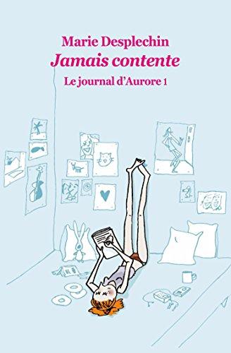 Le Journal d Aurore Tome 1 : Jamais Contente par Desplechin Marie