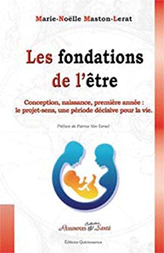 Les fondations de l'être : Conception, naissance, première année : le projet-sens, une période décisive pour la vie par Marie-Noëlle Maston-Lerat, Patrice Van Eersel