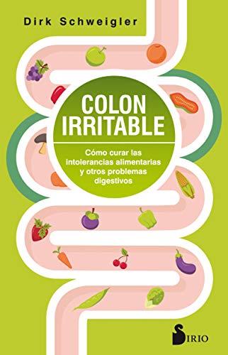 Colon irritable: Cómo curar las intolerancias alimentarias y otros problemas digestivos