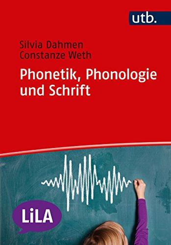 Phonetik, Phonologie und Schrift (LiLA - Linguistik fürs Lehramt, Band 4752)