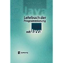 Lehrbuch der Programmierung mit Java: Ein Lehrbuch