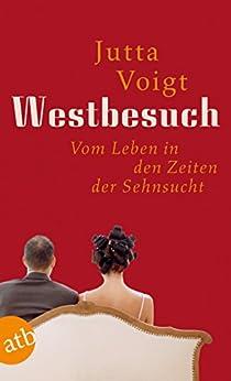Westbesuch: Vom Leben in den Zeiten der Sehnsucht. (German Edition) by [Voigt, Jutta]