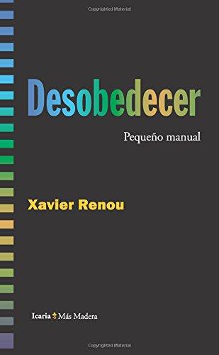 Desobedecer: Pequeño manual por Xavier Renou