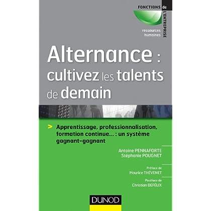 Alternance : cultivez les talents de demain : Apprentissage, professionnalisation, formation continue... : un système gagnant-gagnant (Ressources Humaines)
