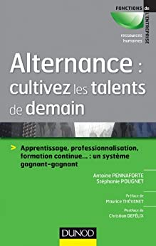 Alternance : cultivez les talents de demain : Apprentissage, professionnalisation, formation continue... : un système gagnant-gagnant (Ressources Humaines) par [Pennaforte, Antoine, Pougnet, Stéphanie]