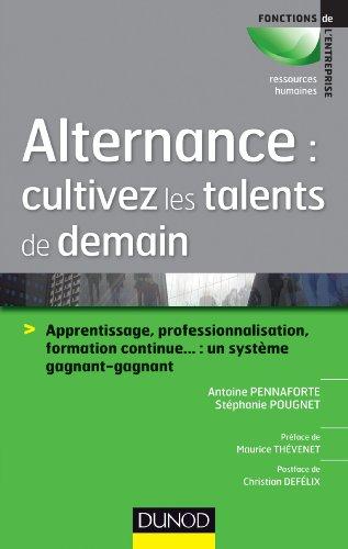 Alternance : cultivez les talents de demain : Apprentissage, professionnalisation, formation continue... : un système gagnant-gagnant (Ressources Humaines) par Antoine Pennaforte
