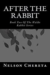 After The Rabbit: Book Two Of The Waldo Rabbit Series (Volume 2) by Mr. Nelson Chereta (2014-05-09)