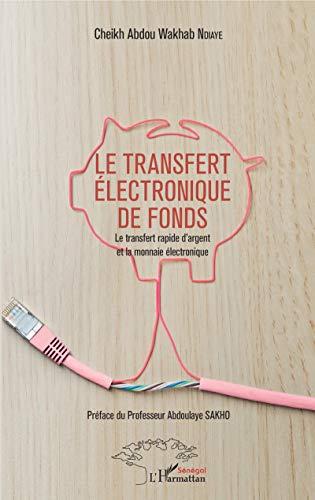Le transfert électronique de fonds: Le transfert rapide d'argent et la monnaie électronique (Harmattan Sénégal) par Cheikh Abdou Wakhab Ndiaye