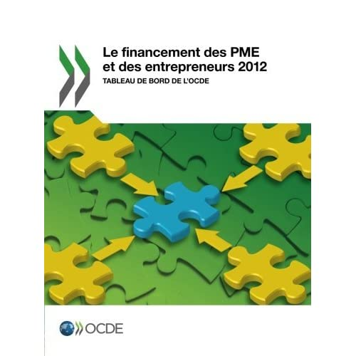 Le financement des Pme et des entrepreneurs 2012 : Tableau de bord de l'Ocde: Edition 2012: Volume 2012 by Oecd Organisation For Economic Co-Operation And Development (2013-06-05)