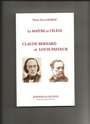 Couverture du livre Le maitre et l'élève:Claude Bernard et Louis Pasteur