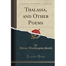 Thalassa, and Other Poems (Classic Reprint)