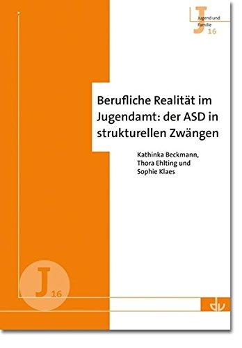 Berufliche Realität im Jugendamt: der ASD in strukturellen Zwängen (J 16) (Archiv für Wissenschaft und Praxis der sozialen Arbeit)