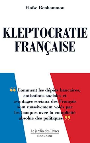 Kleptocratie Franaise: Comment les dpts bancaires, cotisations sociales et avantages sociaux des Franais sont massivement vols par les banques avec la complicit absolue des politiques