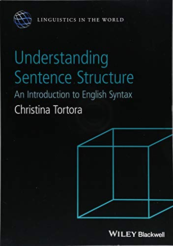 Understanding Sentence Structure: An Introduction to English Syntax (Linguistics in the World) por Christina Tortora