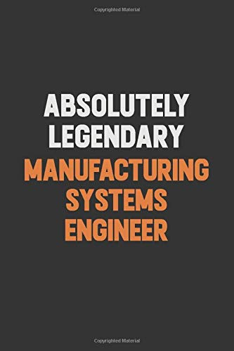 Absolutely Legendary  Manufacturing Systems Engineer: Inspirational life quote blank lined Notebook 6x9 matte finish