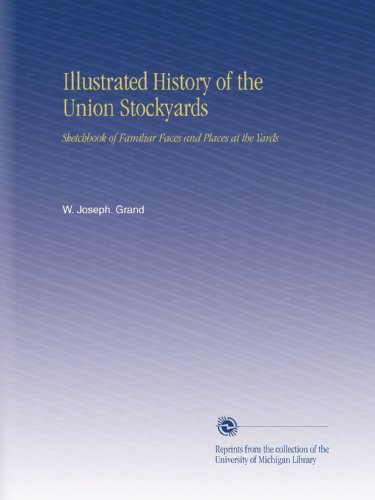 Union Stockyards (Illustrated History of the Union Stockyards: Sketchbook of Familiar Faces and Places at the Yards)