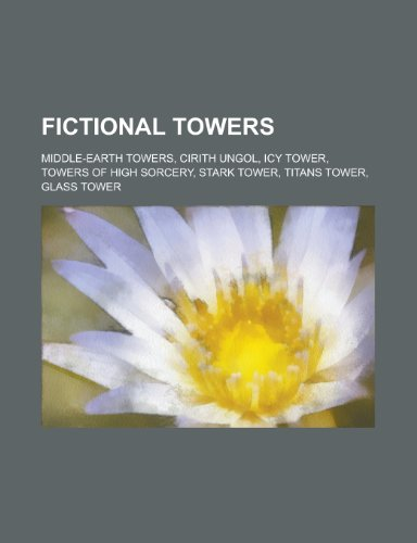 Fictional Towers: Middle-Earth Towers, Cirith Ungol, Icy Tower, Towers of High Sorcery, Stark Tower, Titans Tower, Money Bin, Glass Towe