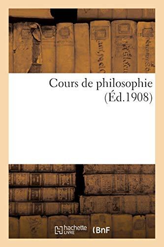 Cours de philosophie (programme des baccalauréats de philosophie et de mathématiques):, à l'usage de la jeunesse catholique des écoles (3e édition)