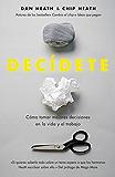 Decídete: Cómo tomar las mejores decisiones en la vida y en el trabajo