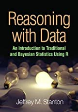 Reasoning with Data: An Introduction to Traditional and Bayesian Methods Using R