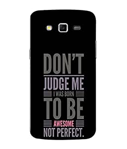 Samsung Galaxy Grand 2, Samsung Galaxy Grand 2 G7105, Samsung Galaxy Grand 2 G7102, Samsung Galaxy Grand Ii Back Cover Don'T Judge Me I Was Born To Be Awesome Not Perfect Design From FUSON