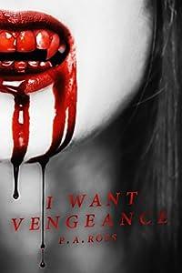 I Want Vengeance: Vampire Formula Series Book 1