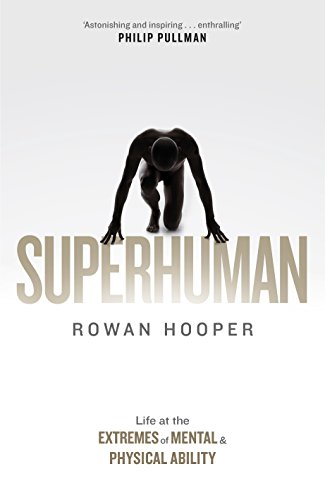 Superhuman: Life at the Extremes of Mental and Physical Ability (English Edition)