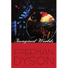 Imagined Worlds (The Jerusalem-Harvard Lectures) by Freeman Dyson (1998-09-15)