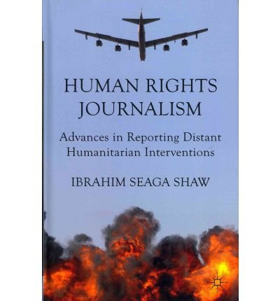 [(Human Rights Journalism: Advances in Reporting Distant Humanitarian Interventions)] [Author: Ibrahim Seaga Shaw] published on (January, 2012)