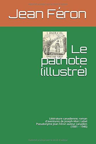 Le patriote (illustr): Littrature canadienne; roman d'aventures de Joseph-Marc Lebel Pseudonyme Jean Fron auteur canadien (1881  1946)