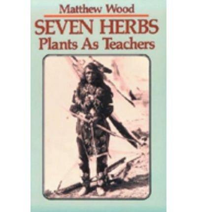 Seven Herbs: Plants as Teachers by Matthew Wood (1993) Paperback