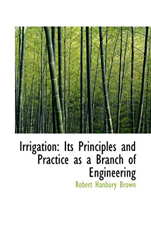 Irrigation: Its Principles and Practice as a Branch of Engineering